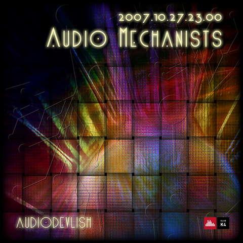 AUDIODEVLISH GOES MECHANICAL 27 Oct '07, 22:00
