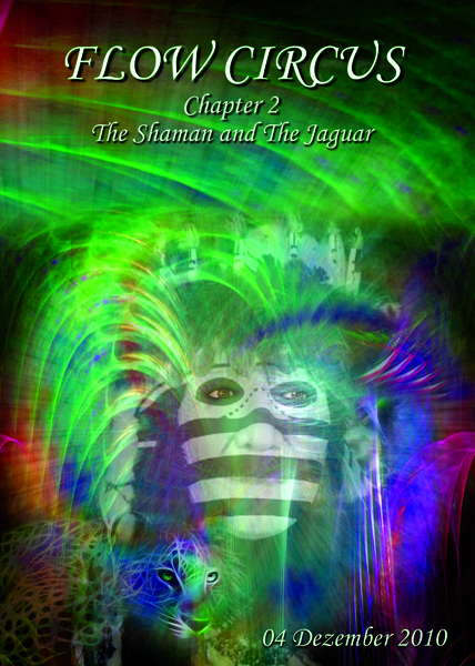 Flow Circus chapter two: The Shaman and The Jaguar 4 Dec '10, 22:00