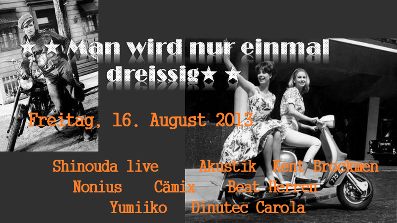 man wird nur einmal dreissig!! yumiikos big bday bash! 16 Aug '13, 19:00