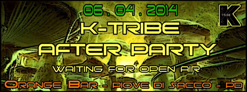 K-TRIBE ॐ After Party ॐ Waiting 4 Open Air ॐ 6 Apr '14, 15:00