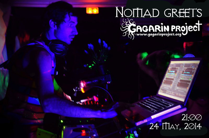 Party flyer: Nomad greets GAGARIN PROJECT! 24 May '14, 20:00