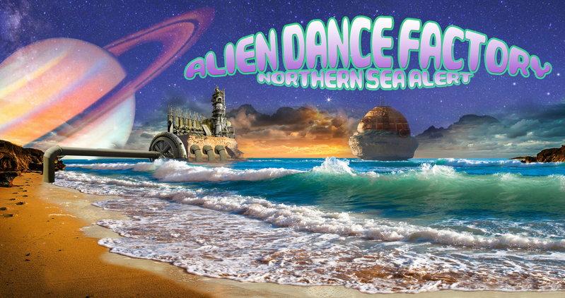 Alien-Dance-Factory - Nothern Sea Alert 7 Jun '14, 21:00