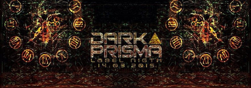 ✪ DARK PRISMA LABEL NIGHT ✪ by No Time for Silence 3 14 Mar '15, 22:00