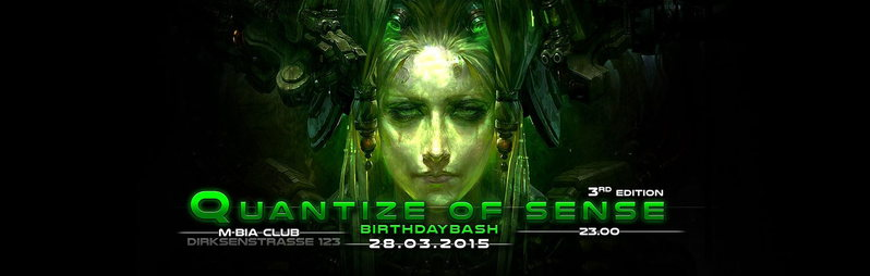 ••QUANTIZE OF SENSE•• 3rd EDITION• + Birthday Bash! 28 Mar '15, 23:00