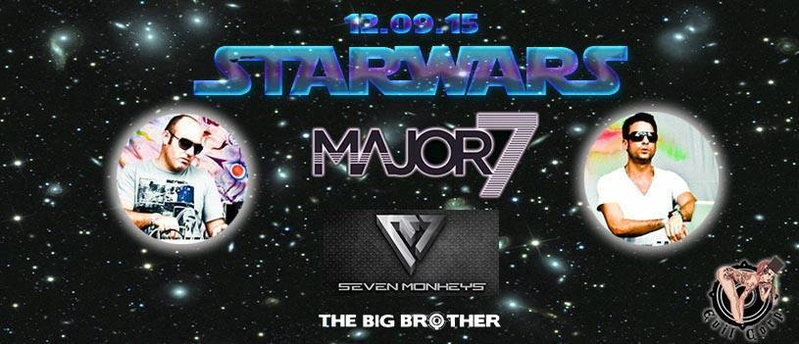 ★ STAR WARS EP 4 ★ X7M LABEL NIGHT ★ SEVEN MONKEYS ➨ MAJOR7 ➨ THE BIG BROTHER ★ 12 Sep '15, 22:00