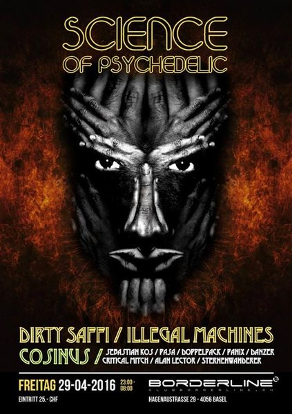 Science of Psychedelic - Dirty Saffi / Illegal Machines / Cosinus 29 Apr '16, 23:00
