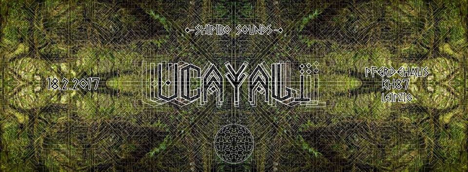 Shipibo Sounds presents: Ucayali 18 Feb '17, 23:30