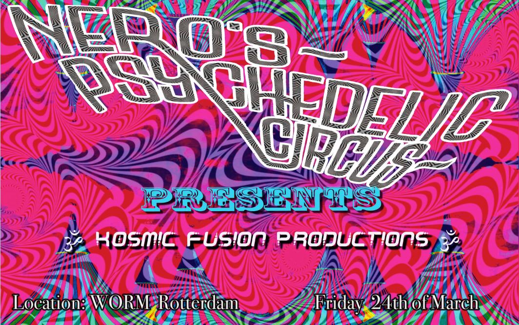 Nero's Psychedelic circus presents Kosmic Fusion 24 Mar '17, 22:00