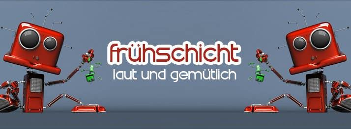 Frühschicht - Laut & gemütlich *Diepsyden&Friends* 20 Aug '17, 08:00