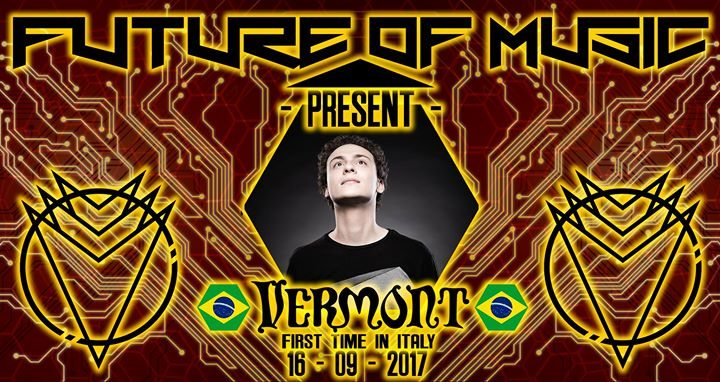 Future Of Music present : Vermont (Brazil/First time in italy). 16 Sep '17, 22:00