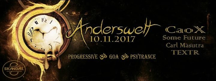 ॐ Anderswelt // CaoX // SomeFuture // (10.11.2017) ॐ 10 Nov '17, 23:00