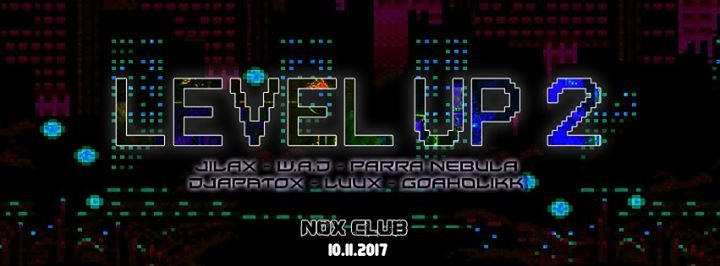 Level Up 2!!! (w/ Jilax, W.A.D, Goaholikk & many more!!!) 10 Nov '17, 23:00