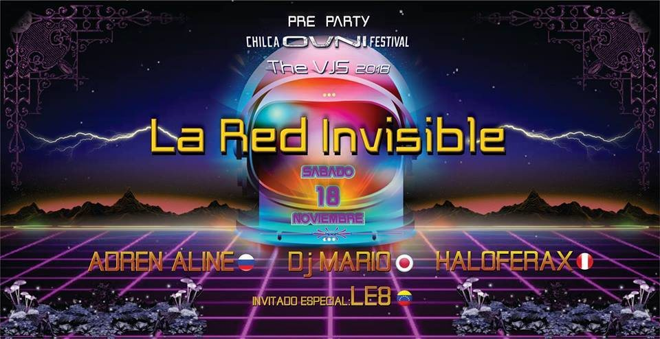 Party flyer: La Red Invisible-Pre Party Chilca Ovni Festival •••The Vjs 2018 18 Nov '17, 19:00