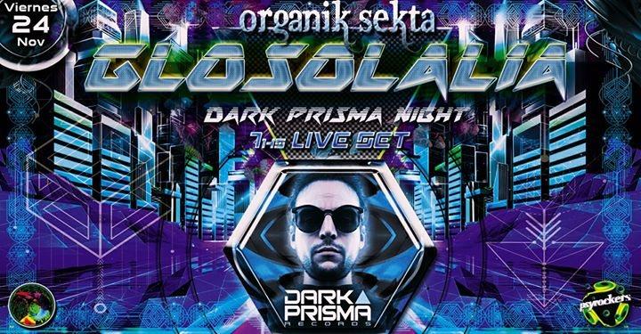 Glosolalia 7hs Live - Organik Sekta - Dark Prisma Night! 24 Nov '17, 23:55