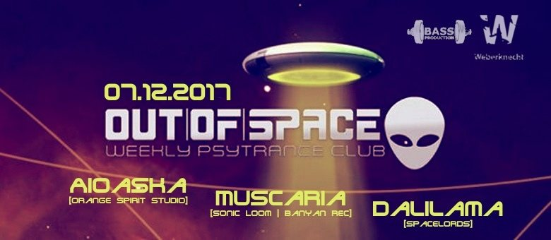 Party flyer: OUT of SPACE ft. Aioaska & Muscaria & Dalilama 7 Dec '17, 22:00