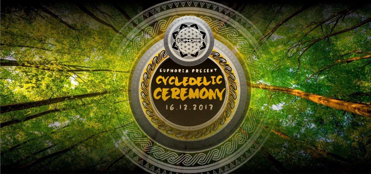 CYCLEDELIC CEREMONY pres. by EUPHORIA 16 Dec '17, 22:00