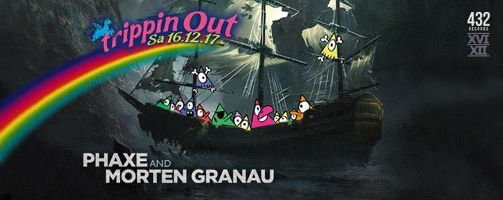 Trippin Out w/ Phaxe & Morten Granau (432 Rec.) + Hgich.T Live 16 Dec '17, 22:00