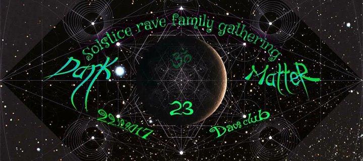 Dark Matter: Solstice rave family gathering 22 Dec '17, 22:00