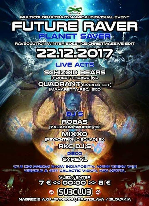Future Raver(planet saver)w/SCHIZOID BEARS&Quadrant 22 Dec '17, 22:00