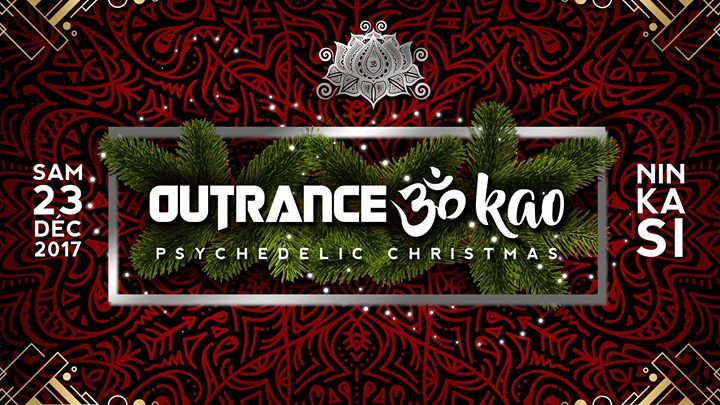 Party flyer: Outrance ॐ Kao • Psychedelic Christmas 23 Dec '17, 23:30