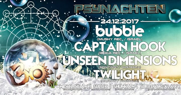 Psynachten - Bubble, Captain Hook, Unseen Dimensions, Twilight 24 Dec '17, 23:30