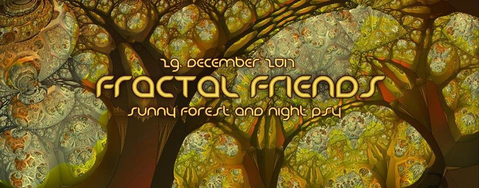 Fractal Friends (Forest & Nightpsy) 29 Dec '17, 23:00