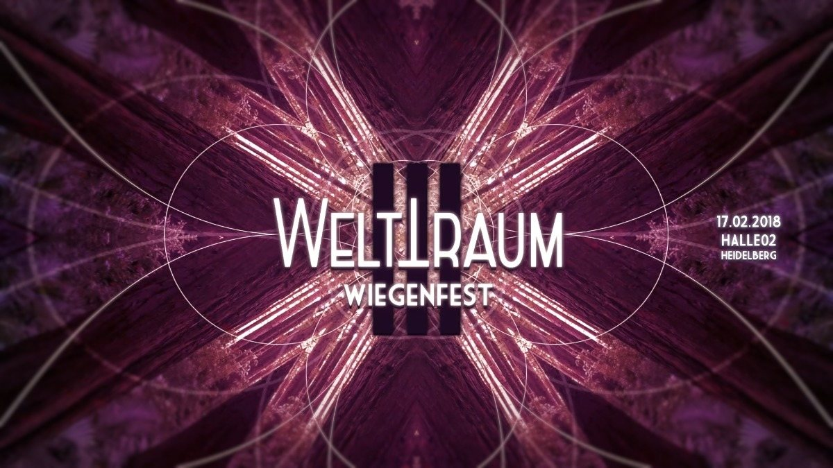 WeltTraum Wiegenfest III mit Hatikwa *live*, Tromo *live*, Astronom uvm. 17 Feb '18, 23:00