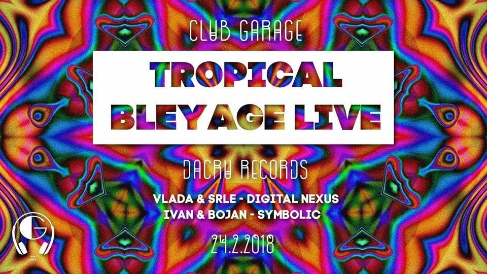 Tropical Bleyage LIVE @Kragujevac,Serbia 24 Feb '18, 23:00