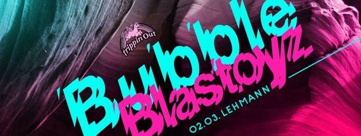 Trippin Out w/ Bubble + Blastoyz Live! 2 Mar '18, 22:00