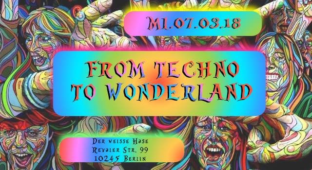 ♫ From Techno to Wonderland ♫ 7 Mar '18, 23:00