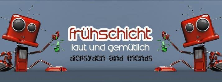 Frühschicht - laut & gemütlich *Diepsyden&Friends* 15 Apr '18, 08:00