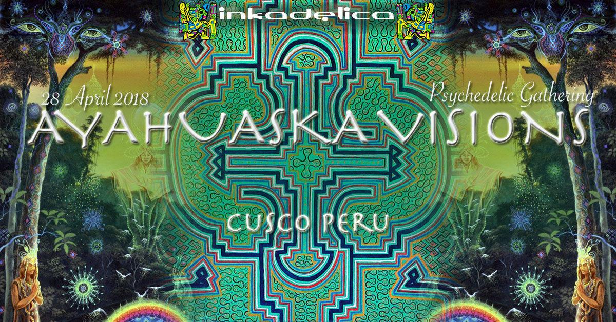 """""""Ayahuaska Visions"""" Psychedelic Gathering 28 Apr '18, 15:00"""