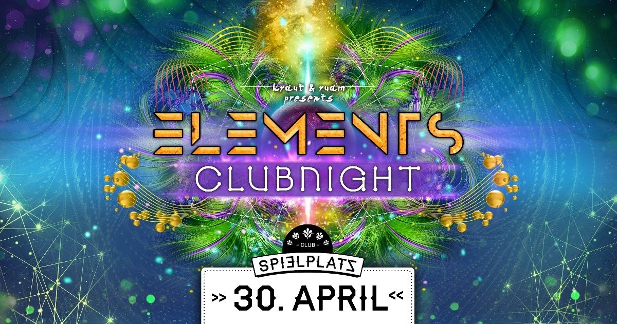 ELEMENTS CLUBNIGHT - CLUB SPIELPLATZ 30 Apr '18, 22:00