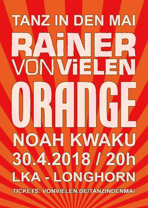 Tanz in den Mai / ORANGE / RAINER VON VIELEN / Noah Kwaku 30 Apr '18, 20:00
