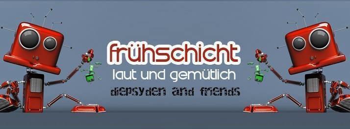 Frühschicht - laut & gemütlich *Diepsyden&Friends* 17 Jun '18, 08:00