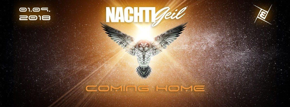 NachtiGeil -Coming Home- 1 Sep '18, 23:30