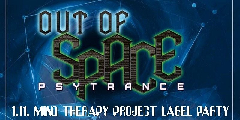 OUT OF SPACE - Mind Therapy Project Labelnight 1 Nov '18, 22:00