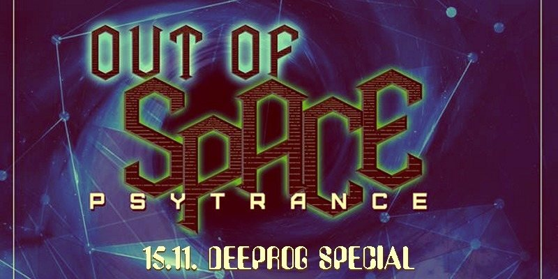 OUT of SPACE - Deeprog Special 15 Nov '18, 22:00