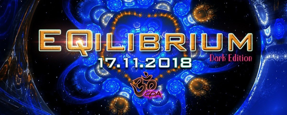 ๑ EQilibrium GOA (Ultra Dark Edt.) ๑ 17 Nov '18, 22:00