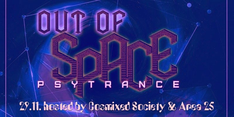 OUT of SPACE - hosted by Cosmixed Society & Area 25 29 Nov '18, 22:00