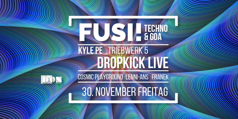 Fusi ॐ Techno & Goa: Kyle Pe / Dropkick live uvm. 30 Nov '18, 23:00