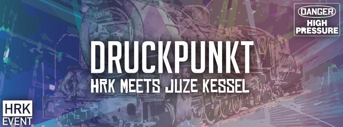 DruckPunkt //HRK meets JuZe Kessel 1 Dec '18, 23:00