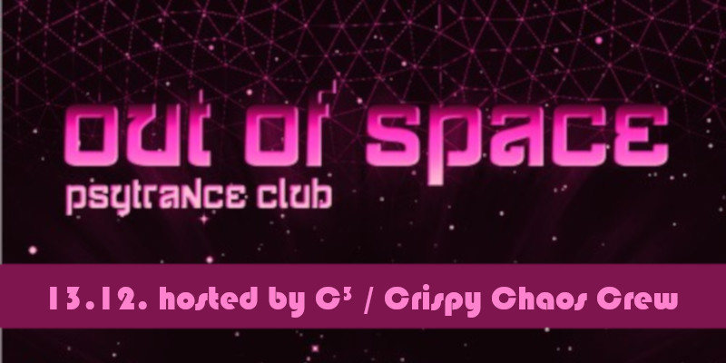 OUT of SPACE – hosted by C³/ Crispy Chaos Crew 13 Dec '18, 22:00