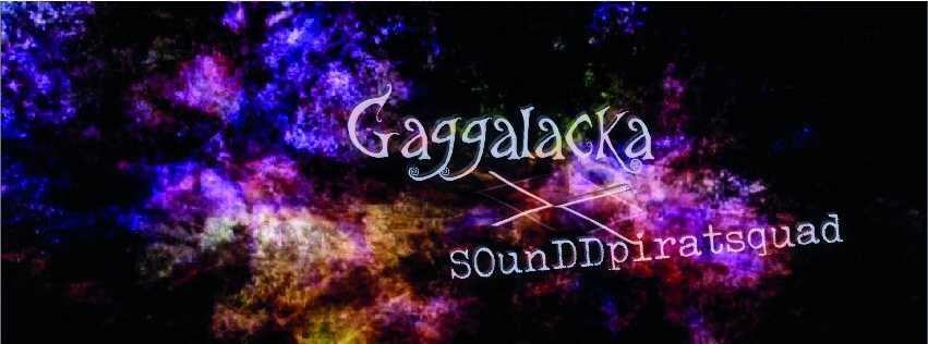 Gaggalacka meets sOunDDpiratesquad 15 Dec '18, 23:00