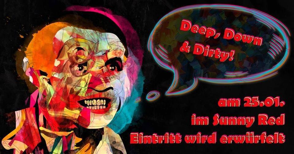 Deep, Down & Dirty pt.4 25 Jan '19, 21:00