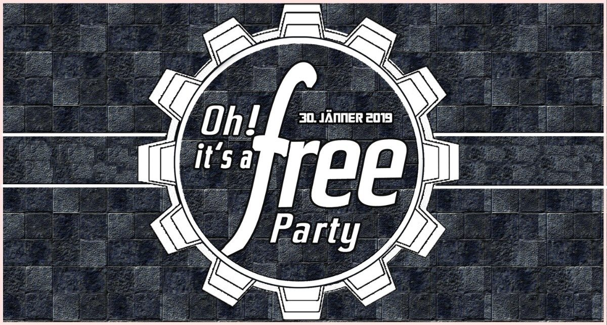 Oh it's a Free Party - 30. Jänner 2019 - Techno / HardTechno 30 Jan '19, 23:00
