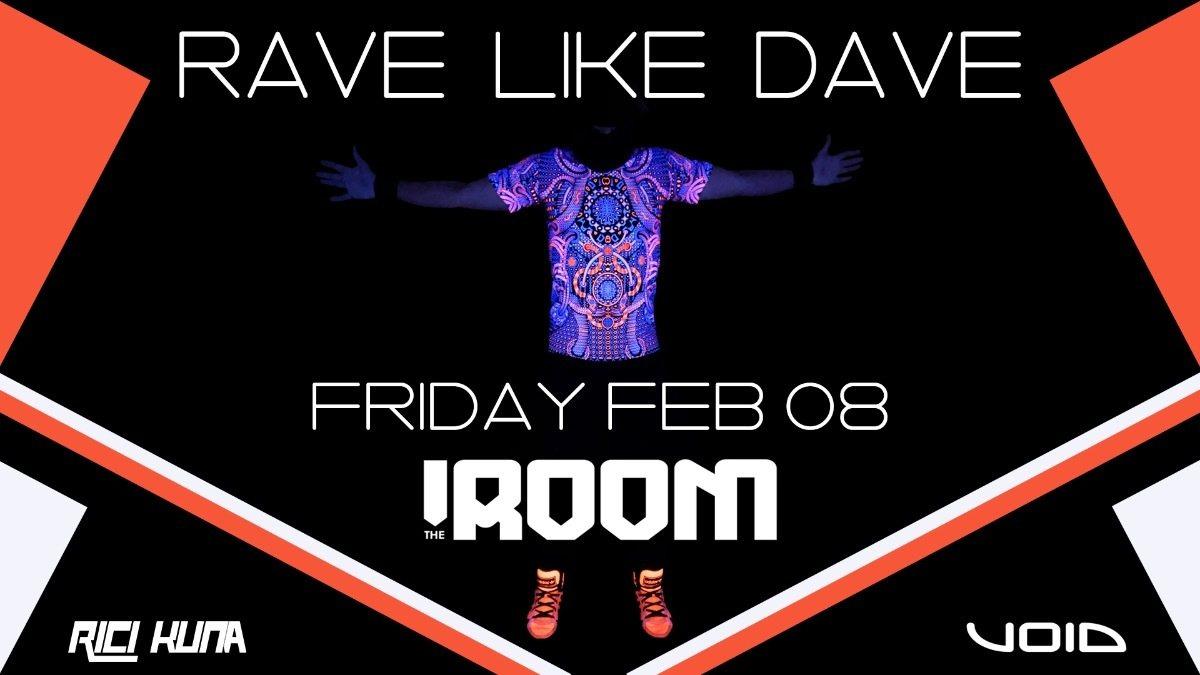 RAVE LIKE DAVE 8 Feb '19, 23:00