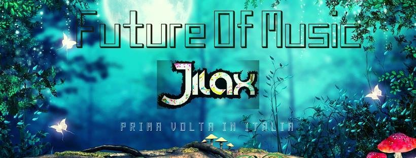 Future Of Music with Jilax (first time in Italy) 9 Feb '19, 22:00