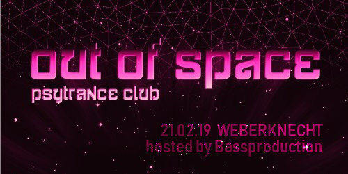 OUT of SPACE – hosted by Bassproduction 21 Feb '19, 22:00