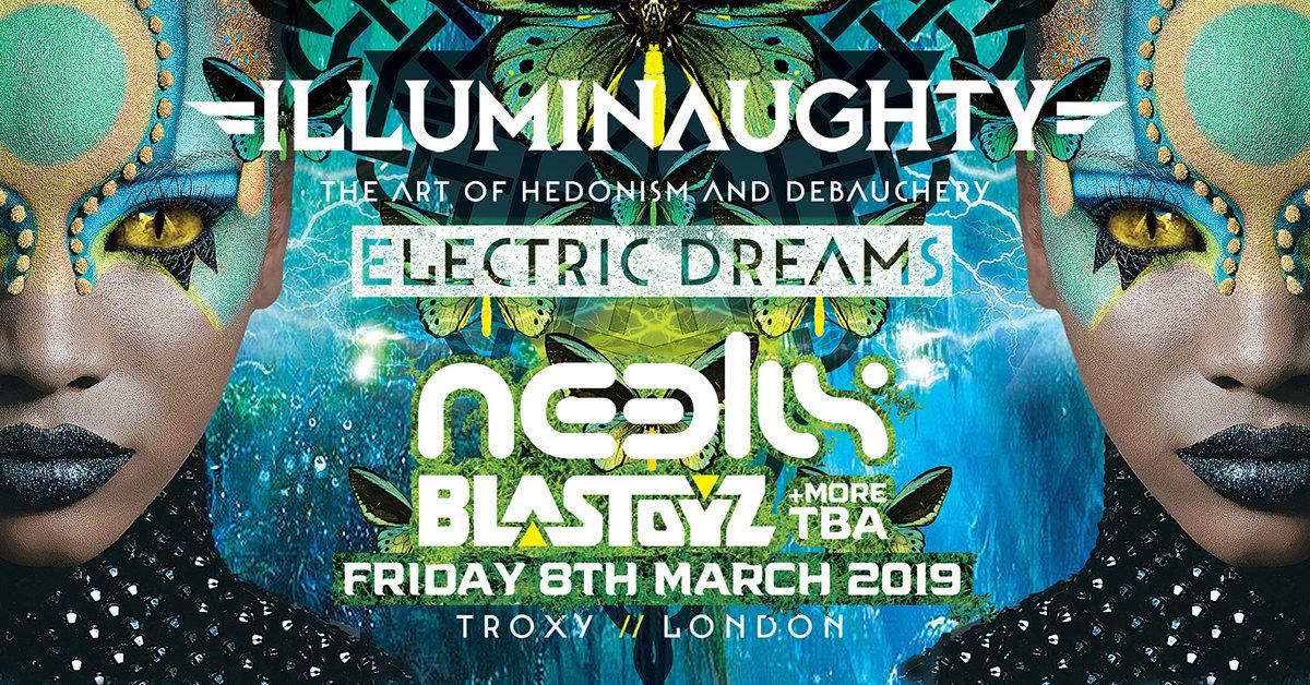 ILLUMINAUGHTY PRES: ELECTRIC DREAMS ft NEELIX BLASTOYZ & MORE 8 Mar '19, 22:00